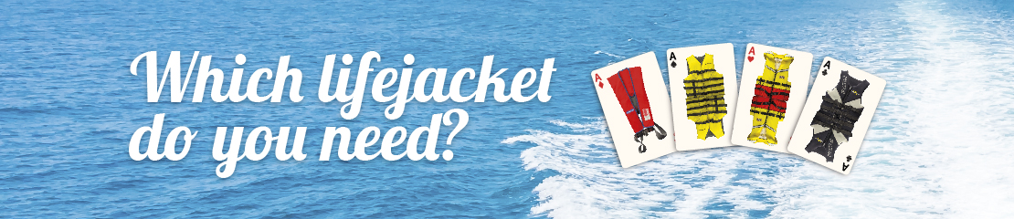 Know which lifejacket you need before you go.